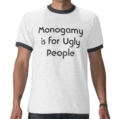 monogamy_is_for_ugly_people_shirts-rc4f25f684db1484999b18c33ec04b96d_f0cj7_512